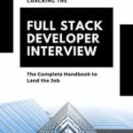 [PDF] [EPUB] Cracking the Full Stack Developer Interview: The Complete Handbook to Land the Job Download