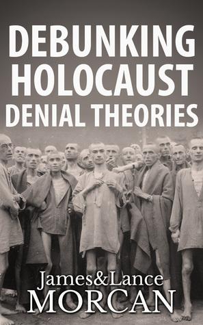[PDF] [EPUB] Debunking Holocaust Denial Theories Download by James Morcan