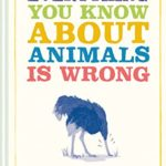 [PDF] [EPUB] Everything You Know About Animals Is Wrong Download
