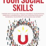 [PDF] [EPUB] Improve Your Social Skills: Thirteen Keys to Success through Mastering your Emotions, Improving Conversation, Effective Communication Skills, Increasing your Empathy, and Building Self-Esteem Download