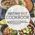 [PDF] [EPUB] Instant Pot Cookbook: 400 Recipes for Your Family and 30 Day Easy and Simple Meal Plan for Beginners and Advanced Users Download