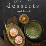 [PDF] [EPUB] Japanese Desserts Cookbook: A Handbook of Japanese Confections Download