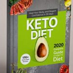 [PDF] [EPUB] Keto Diet: 2020 Complete Guide to a High-Fat Diet . 170+ Delectable Recipes . Heal Your Body , and Regain Confidence in 30 Days . Download