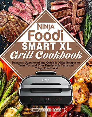 [PDF] [EPUB] Ninja Foodi Smart XL Grill Cookbook: Delicious Guaranteed and Quick to Make Recipes to Treat You and Your Family with Tasty and Crispy Fried Food Download by Christopher Davis
