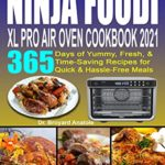 [PDF] [EPUB] Ninja Foodi XL Pro Air Oven Cookbook 2021: 365 Days of Yummy, Fresh and Time-Saving Recipes for Quick and Hassle-Free Meals Download