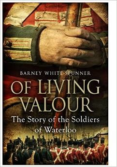[PDF] [EPUB] Of Living Valour The Story of the Soldiers of Waterloo Download by Barney White-Spunner
