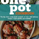 [PDF] [EPUB] One pot Cookbook: The big stew recipe book consists of over 100 delicious recipes Cook quickly and healthily Download