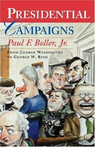 [PDF] [EPUB] Presidential Campaigns: From George Washington to George W. Bush Download by Paul F. Boller Jr.