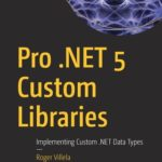 [PDF] [EPUB] Pro .Net 5 Custom Libraries: Implementing Custom .Net Data Types Download
