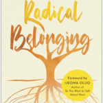 [PDF] [EPUB] Radical Belonging: How to Survive + Thrive in an Unjust World (While Transforming It for the Better) Download