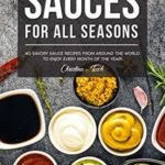 [PDF] [EPUB] Sauces for All Seasons: 40 Savory Sauce Recipes from Around the World to enjoy every Month of the Year! Download