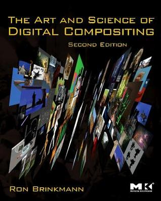 [PDF] [EPUB] The Art and Science of Digital Compositing: Techniques for Visual Effects, Animation and Motion Graphics Download by Ron Brinkmann