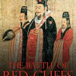 [PDF] [EPUB] The Battle of Red Cliffs: The History and Legacy of the Decisive Battle Fought Near the Start of Ancient China's Three Kingdoms Period Download