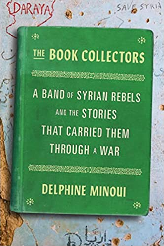 [PDF] [EPUB] The Book Collectors: A Band of Syrian Rebels and the Stories That Carried Them Through a War Download by Delphine Minoui