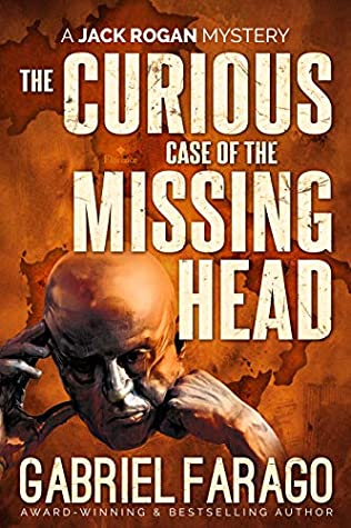 [PDF] [EPUB] The Curious Case of the Missing Head: A Medical Thriller ( (Jack Rogan Mysteries, #5) Download by Gabriel Farago