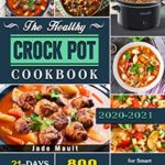 [PDF] [EPUB] The Healthy Crock Pot Cookbook: 800 Easy Crock Pot Recipes with 21-Day Meal Plan for Smart People on a Budget. Download