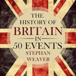 [PDF] [EPUB] The History of Britain in 50 Events Download