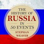 [PDF] [EPUB] The History of Russia in 50 Events: (Russian History – Napoleon In Russia – The Crimean War – Russia In World War – The Cold War) (Timeline History in 50 Events Book 3) Download