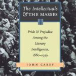 [PDF] [EPUB] The Intellectuals and The Masses: Pride and Prejudice Among the Literary Intelligentsia, 1880 – 1939 Download