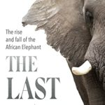 [PDF] [EPUB] The Last Giants: The Rise and Fall of the African Elephant Download