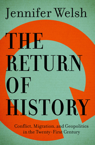 [PDF] [EPUB] The Return of History: Conflict, Migration, and Geopolitics in the Twenty-First Century Download by Jennifer Welsh