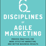 [PDF] [EPUB] The Six Disciplines of Agile Marketing: Proven Practices for More Effective Marketing and Better Business Results Download