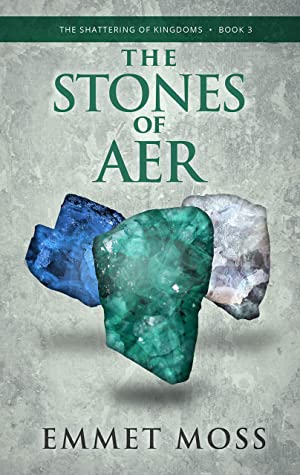 [PDF] [EPUB] The Stones of Aer (The Shattering of Kingdoms Book 3) Download by Emmet Moss