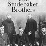 [PDF] [EPUB] The Studebaker Brothers: The Lives and Legacy of the Family Behind the Famous Automobile Company Download
