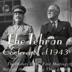 [PDF] [EPUB] The Tehran Conference of 1943: The History of the First Meeting Between the Allies' Big Three Leaders during World War II Download