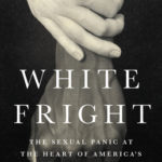 [PDF] [EPUB] White Fright: The Sexual Panic at the Heart of America's Racist History Download