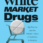 [PDF] [EPUB] White Market Drugs: Big Pharma and the Hidden History of Addiction in America Download