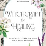 [PDF] [EPUB] Witchcraft for Healing: Radical Self-Care for Your Mind, Body, and Spirit Download
