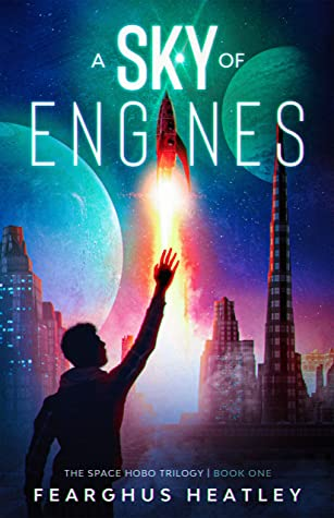 [PDF] [EPUB] A Sky of Engines (Space Hobo Trilogy #1) Download by Fearghus Heatley