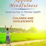 [PDF] [EPUB] Applied Mindfulness: Approaches in Mental Health for Children and Adolescents Download