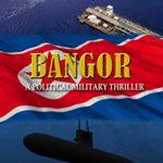 [PDF] [EPUB] Bangor: A Political-Military Thriller Download
