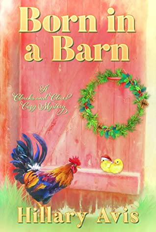 [PDF] [EPUB] Born in a Barn (Clucks and Clues Cozy Mysteries Book 4) Download by Hillary Avis
