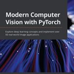 [PDF] [EPUB] Modern Computer Vision with PyTorch: Explore deep learning concepts and implement over 50 real-world image applications Download