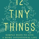 [PDF] [EPUB] 12 Tiny Things: Simple Ways to Live a More Intentional Life Download