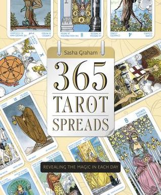 [PDF] [EPUB] 365 Tarot Spreads: Revealing the Magic in Each Day Download by Sasha Graham