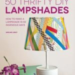 [PDF] [EPUB] 50 Thrifty DIY Lampshades: How to Make a Lampshade in 50 Ingenious Ways Download