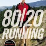 [PDF] [EPUB] 80 20 Running: Run Stronger and Race Faster by Training Slower Download