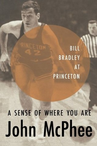 [PDF] [EPUB] A Sense of Where You Are: Bill Bradley at Princeton Download by John McPhee