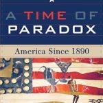 [PDF] [EPUB] A Time of Paradox: America Since 1890 Download