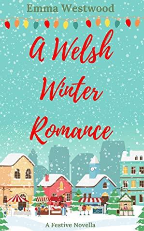[PDF] [EPUB] A Welsh Winter Romance: A Sweet Festive Feel Good Romance Novella Download by Emma Westwood