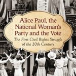 [PDF] [EPUB] Alice Paul, the National Woman's Party and the Vote: The First Civil Rights Struggle of the 20th Century Download