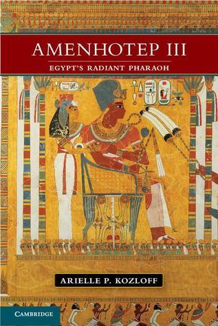 [PDF] [EPUB] Amenhotep III: Egypt's Radiant Pharaoh Download by Arielle P. Kozloff