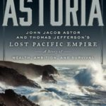[PDF] [EPUB] Astoria: John Jacob Astor and Thomas Jefferson's Lost Pacific Empire: A Story of Wealth, Ambition, and Survival Download