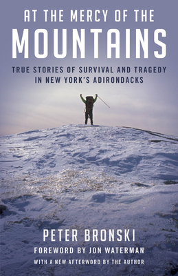 [PDF] [EPUB] At the Mercy of the Mountains: True Stories Of Survival And Tragedy In New York's Adirondacks Download by Peter Bronski