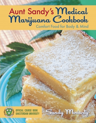 [PDF] [EPUB] Aunt Sandy's Medical Marijuana Cookbook: Comfort Food for Mind and Body Download by Sandy Moriarty