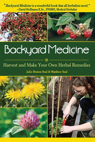 [PDF] [EPUB] Backyard Medicine: Harvest and Make Your Own Herbal Remedies Download by Julie Bruton-Seal